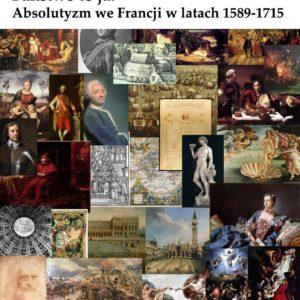 Państwo to ja! Absolutyzm we Francji 1589-1715